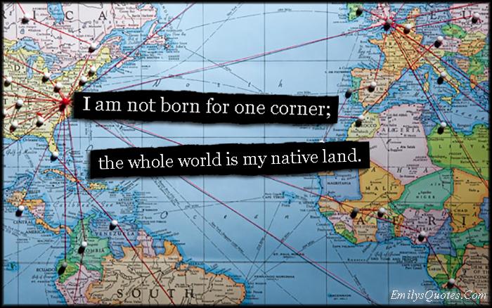 EmilysQuotes.Com-born-one-corner-world-native-land-inspirational-travel-freedom-amazing-Seneca