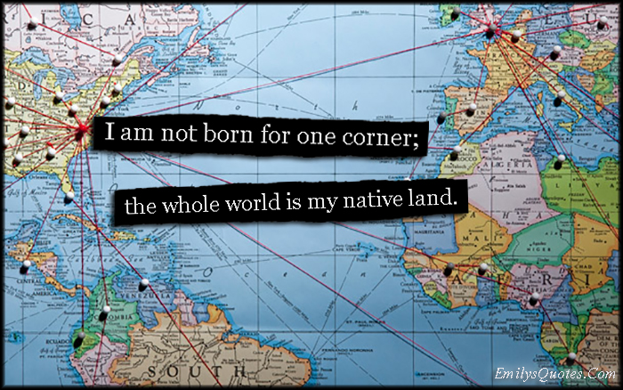 EmilysQuotes.Com-born-one-corner-world-native-land-inspirational-travel-freedom-amazing-Seneca